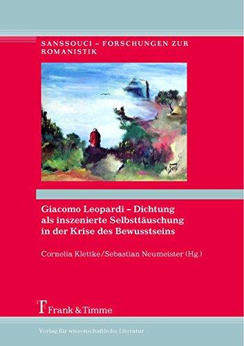 Giacomo Leopardi - Dichtung als inszenierte Selbsttäuschung in der Krise des Bewusstseins: Akten ...