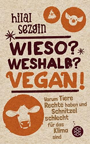 9783733502287: Wieso? Weshalb? Vegan!: Warum Tiere Rechte haben und Schnitzel schlecht für das Klima sind