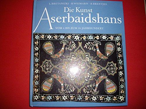 9783733800420: Die Kunst Aserbaidshans. Vom 4. bis zum 18. Jahrhundert