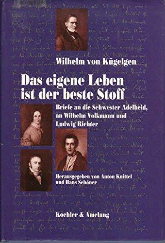 9783733801984: Das eigene Leben ist der beste Stoff: Briefe an die Schwester Adelheid, an Wilhelm Volkmann und Ludwig Richter (German Edition)