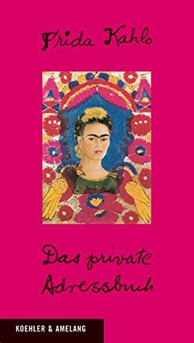 Das private Adressbuch. - Kahlo, Frida (Verfasser) und Christine (Herausgeber) Fischer-Defoy
