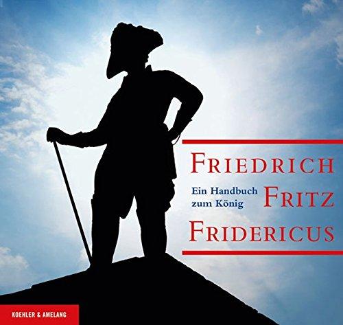 9783733803834: Friedrich. Fritz. Fridericus: Ein Handbuch zum König