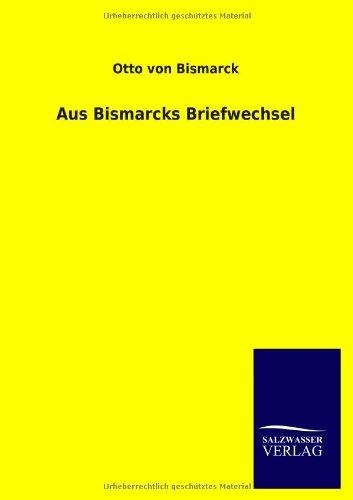 Aus Bismarcks Briefwechsel: Otto Von Bismarck