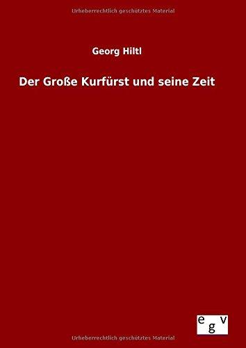 9783734002793: Der Große Kurfürst und seine Zeit (German Edition)