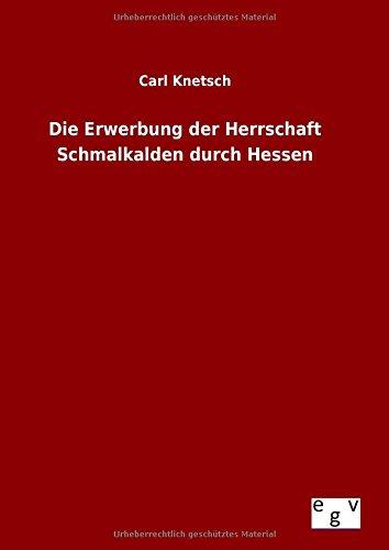 9783734004391: Die Erwerbung Der Herrschaft Schmalkalden Durch Hessen