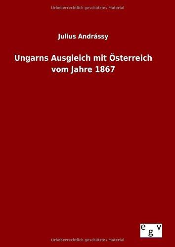 9783734004612: Ungarns Ausgleich mit Österreich vom Jahre 1867