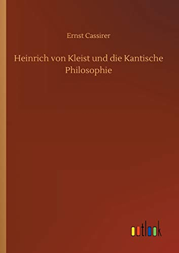 Heinrich von Kleist und die Kantische Philosophie: Ernst Cassirer