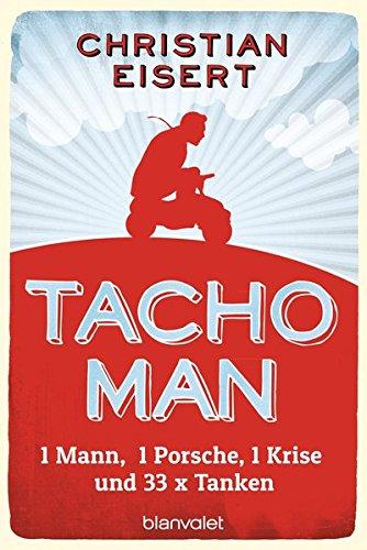 9783734102486: Tacho-Man: 1 Mann, 1 Porsche, 1 Krise und 33 x Tanken