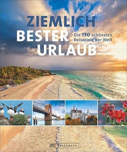 Ziemlich bester Urlaub: Die 150 schönsten Reiseziele: Viedebantt, Klaus; Binder,