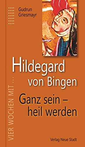 9783734610554: Hildegard von Bingen. Ganz sein - heil werden: Vier Wochen mit Hildegard von Bingen
