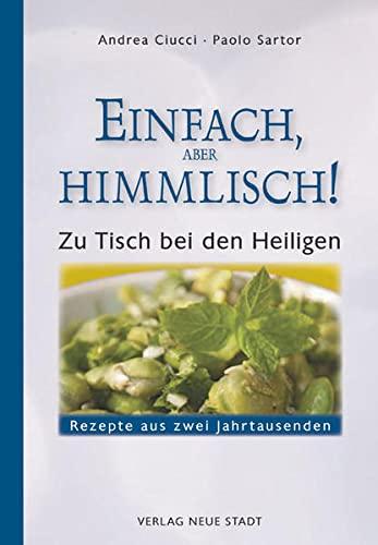 9783734610905: Einfach, aber himmlisch!: Zu Tisch bei den Heiligen. Rezepte aus zwei Jahrtausenden