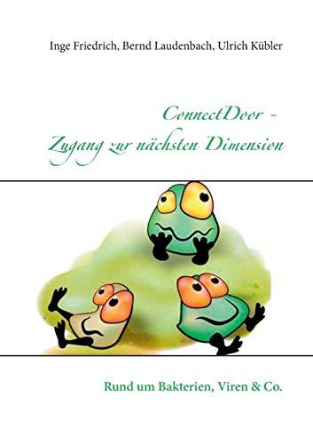 ConnectDoor - Zugang zur nächsten Dimension: Friedrich, Inge; Laudenbach, Bernd; K�bler, ...
