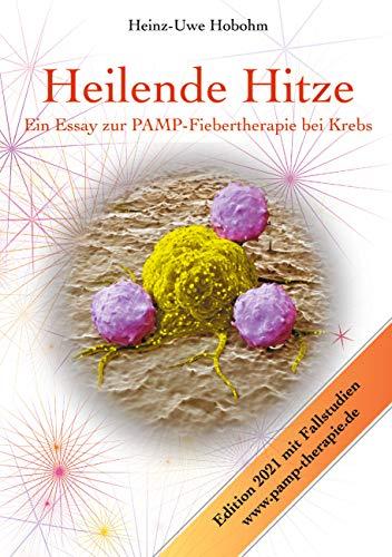 Heilende Hitze - Ein Essay zur Fiebertherapie bei Krebs: Immunologische Grundlagen und praktische ...