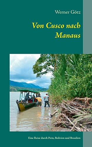 9783734735783: Von Cusco nach Manaus (German Edition)