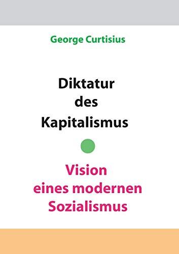 9783734735882: Diktatur des Kapitalismus - Vision eines modernen Sozialismus (German Edition)