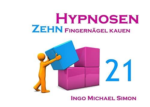 Zehn Hypnosen. Band 21: Fingernägel kauen: Simon, Ingo Michael