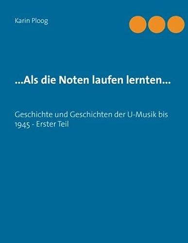 9783734745089: ...Als die Noten laufen lernten...: Geschichte und Geschichten der U-Musik bis 1945 - Erster Teil