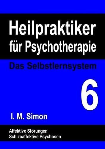 9783734748028: Heilpraktiker für Psychotherapie. Das Selbstlernsystem Band 6: Affektive Störungen