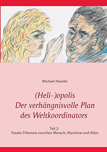 9783734749612: (Heli-)opolis - Der verhängnisvolle Plan des Weltkoordinators - Teil 2 (German Edition)
