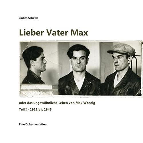 9783734754005: Lieber Vater Max: oder das ungewöhnliche Leben von Max Wonsig (Teil I - 1911 bis 1945)