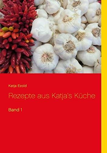 9783734756009: Rezepte aus Katja's Küche: Band 1