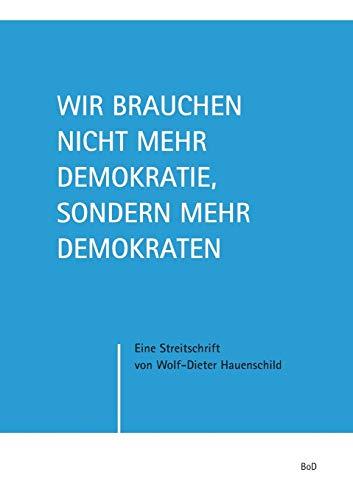 9783734757907: Wir brauchen nicht mehr Demokratie, sondern mehr Demokraten