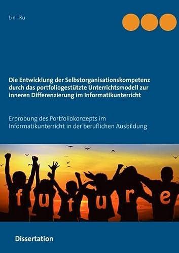 9783734760136: Die Entwicklung der Selbstorganisationskompetenz durch das portfoliogestützte Unterrichtsmodell zur inneren Differenzierung im Informatikunterricht: ... in der beruflichen Ausbildung