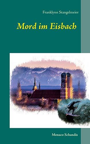 Mord im Eisbach: Monaco Schandis (Paperback): Franklynn Stangelmeier