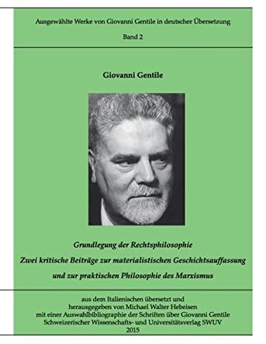 9783734768354: Gentile-Edition, Band 2: Grundlegung der Rechtsphilosophie. Zwei kritische Beiträge zur materialischen Geschichtsauffassung und zur praktischen Philosophie des Marxismus