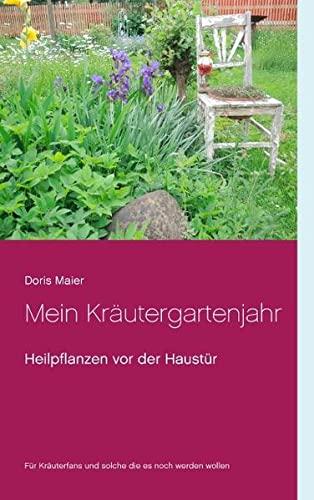 Mein Kräutergartenjahr: Heilpflanzen vor der Haustür: Doris Maier