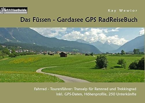 9783734778131: Das Füssen - Gardasee GPS RadReiseBuch: Fahrrad - Tourenführer: Transalp für Rennrad und Trekkingrad, inkl. GPS-Daten, Höhenprofile, 250 Unterkünfte