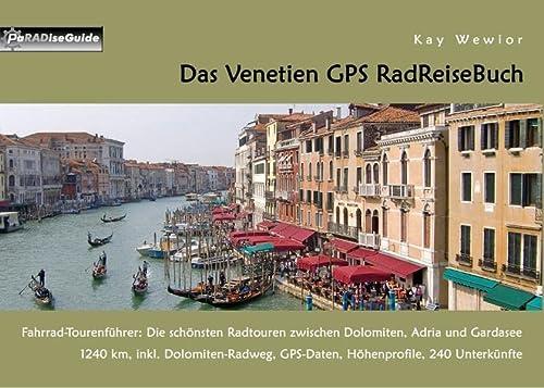 Das Venetien GPS RadReiseBuch: Ein Fahrrad-Tourenführer: Dolomitenradweg, Venedig, Verona, ...