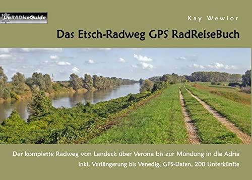 Das Etschradweg GPS RadReiseBuch: Ein Fahrrad-Tourenführer: Von Landeck nach Verona. inkl. GPS...