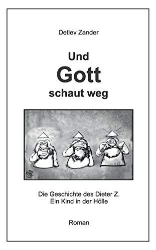 Und Gott schaut weg: Dieter Z. - ein Kind in der Hölle: Zander, Detlev