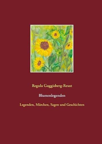 9783734781872: Blumenlegenden: Legenden, Märchen, Sagen und Geschichten