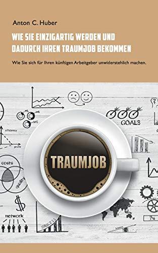 9783734785382: Wie Sie einzigartig werden und dadurch Ihren Traumjob bekommen: Wie Sie sich f�r Ihren k�nftigen Arbeitgeber unwiderstehlich machen