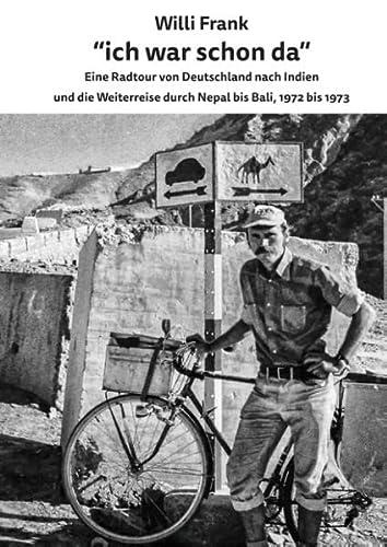 Ich war schon da: Eine Radtour von: Willi Frank