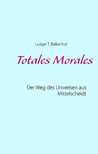 9783734794476: Totales Morales: Der Weg des Unweisen aus Mittelscheidt