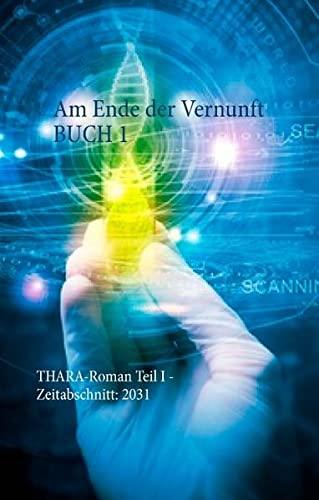 9783734795466: Am Ende der Vernunft Buch 1: THARA-Roman Teil I - Zeitabschnitt: 2030/31