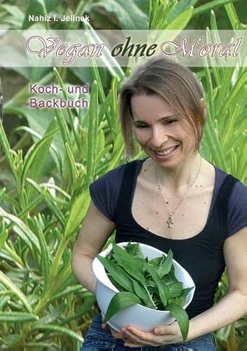 Vegan ohne Moral: einfach genießen und erleben (Paperback): Nahiz I. Jelinek
