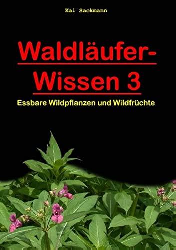 9783734797712: Waldläufer-Wissen 3: Essbare Wildpflanzen und Wildfrüchte