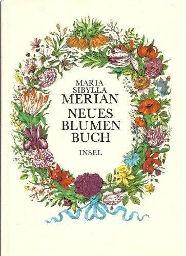 Neues Blumenbuch Nachdruck der 1680 in Nürnberg erschienen Ausgabe nach dem Exemplar der Sächsischen Landesbibliothek in Dresden Begleittext von Helmut Deckert - Merian, Maria Sibylla