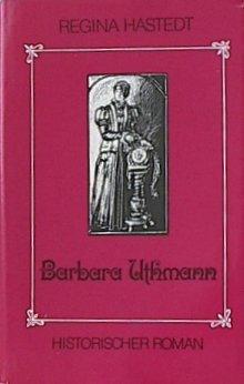 Barbara Uthmann. Historischer Roman Hastedt, Regina