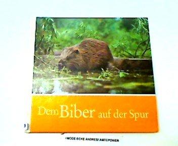 9783735504104: Dem Biber auf der Spur. Ein biologisches Sachbilderbuch für junge Natur- und Tierfreunde
