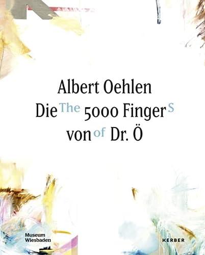 Albert Oehlen: The 5000 Fingers of Dr. O (Hardback)