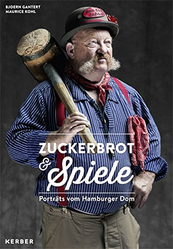 Zuckerbrot & Spiele. Porträts vom Hambuger Dom.: Hg. Bjoern Gantert, Maurice Kohl. ...