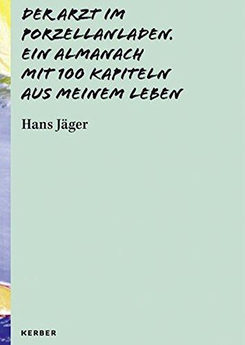 9783735600509: Der Arzt im Porzellanladen: Ein Almanach mit 100 Kapiteln aus meinem Leben. Hans Jäger