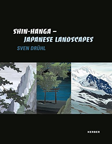 Sven Drühl. Shin Hanga. Japanese Landscapes.: Hg. Rasmus Kleine, Wolfgang Zeigerer. Bielefeld/...