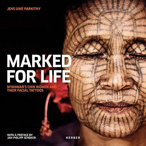 Marked for Life: Myanmar's Chin Woman and: Jens Uwe Parkitny,
