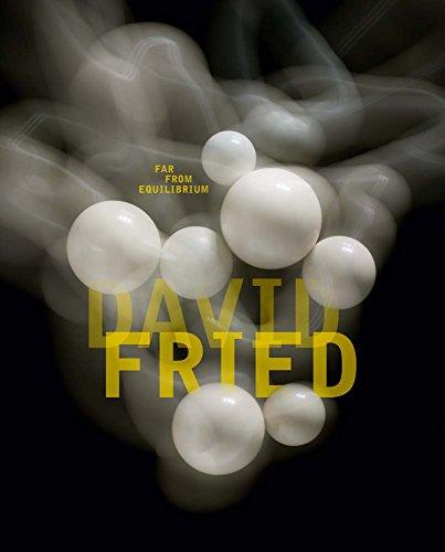 David Fried: Far From Equilibrium / Weit vom Gleichgewicht